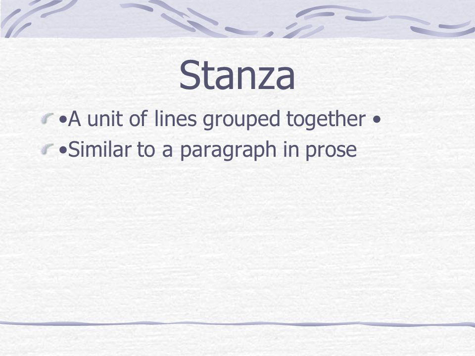Stanza •A unit of lines grouped together •