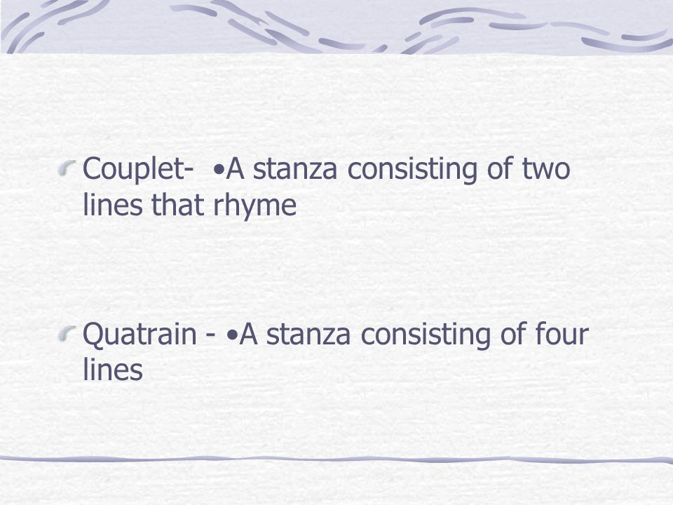 Couplet- •A stanza consisting of two lines that rhyme