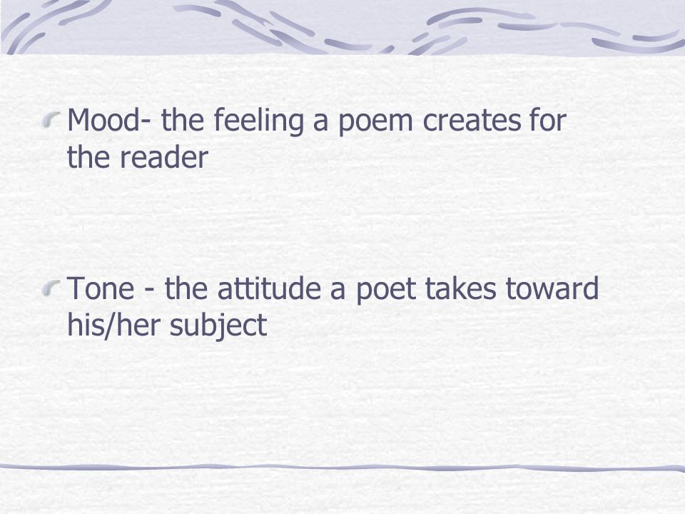 Mood- the feeling a poem creates for the reader