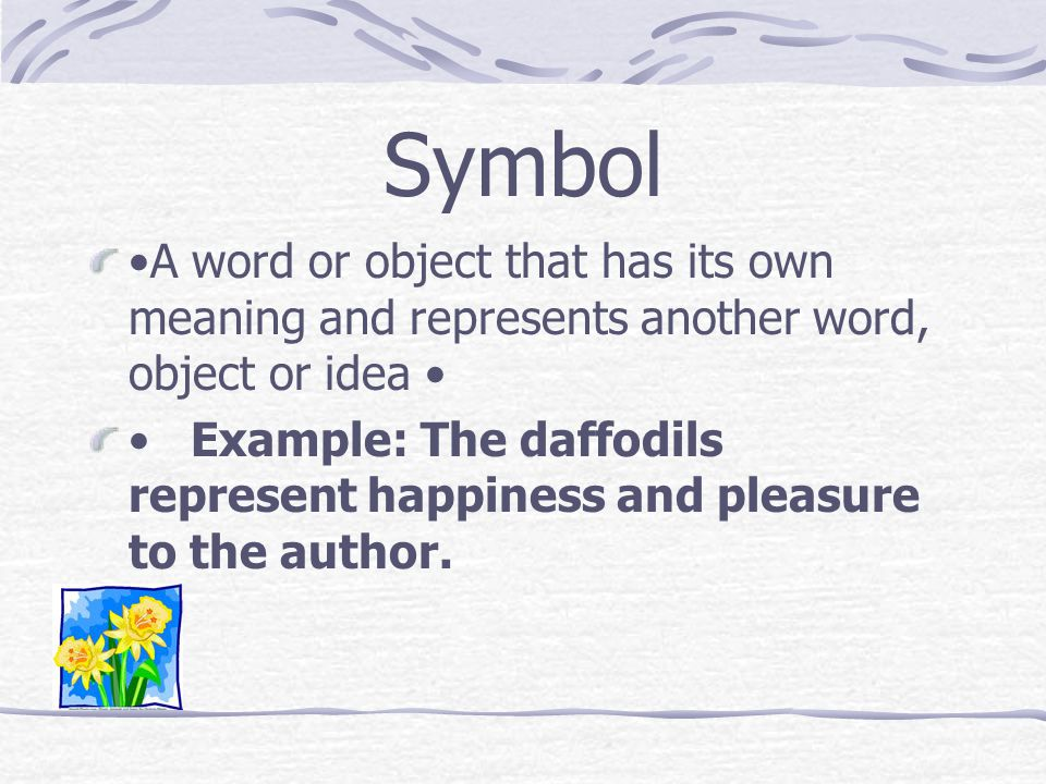 Symbol •A word or object that has its own meaning and represents another word, object or idea •