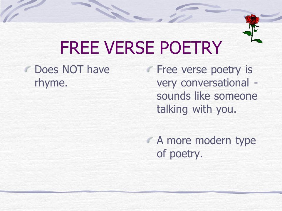 FREE VERSE POETRY Does NOT have rhyme.
