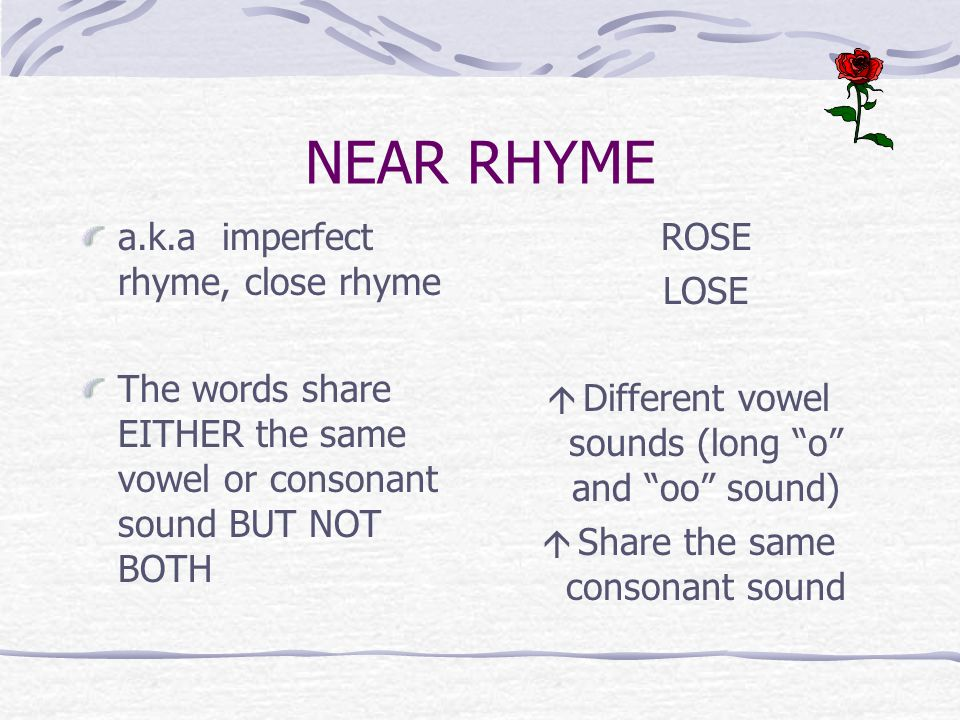 NEAR RHYME a.k.a imperfect rhyme, close rhyme