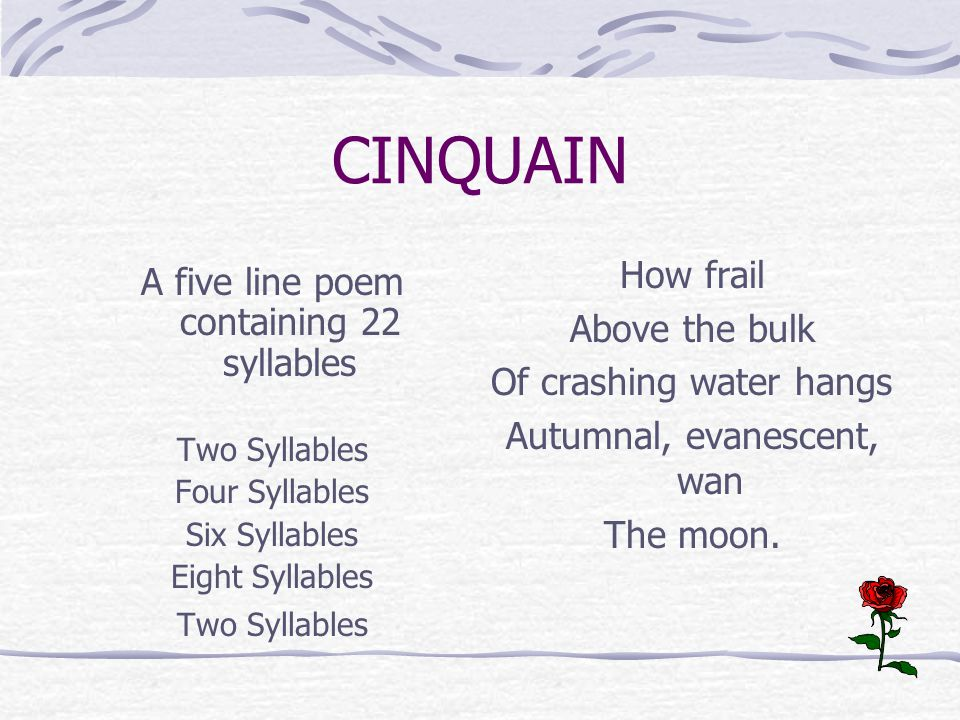 CINQUAIN How frail A five line poem containing 22 syllables