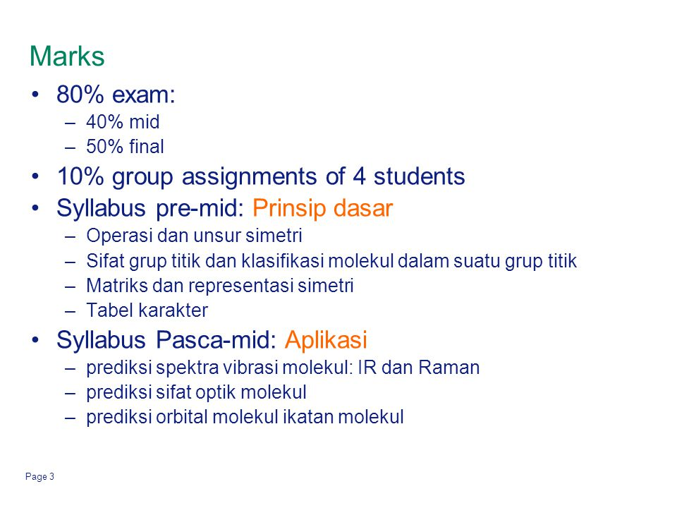 Marks 80% exam: 10% group assignments of 4 students