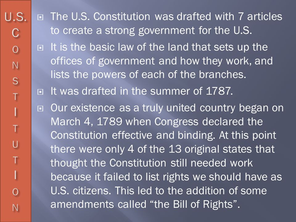The U.S. Constitution was drafted with 7 articles to create a strong government for the U.S.
