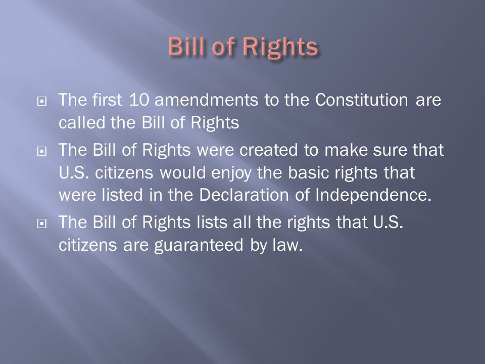 Bill of Rights The first 10 amendments to the Constitution are called the Bill of Rights.