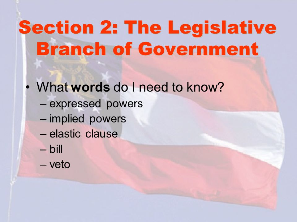 Section 2: The Legislative Branch of Government