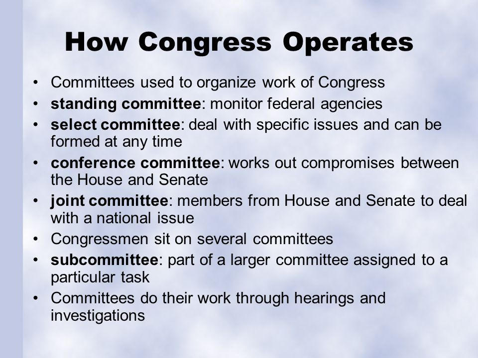 How Congress Operates Committees used to organize work of Congress