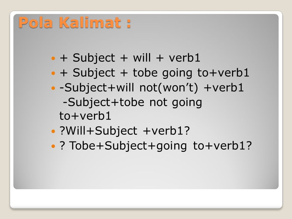 Pola Kalimat : + Subject + will + verb1