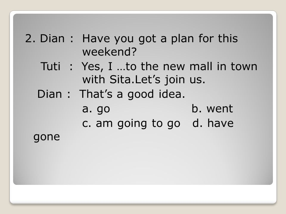 2. Dian : Have you got a plan for this weekend