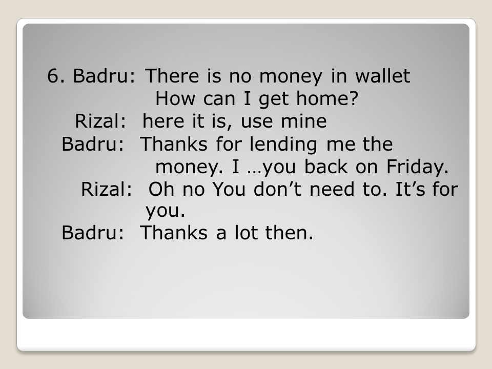 6. Badru: There is no money in wallet How can I get home