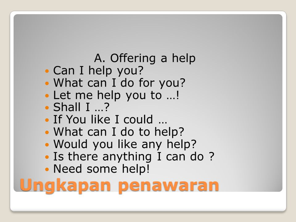 Ungkapan penawaran A. Offering a help Can I help you