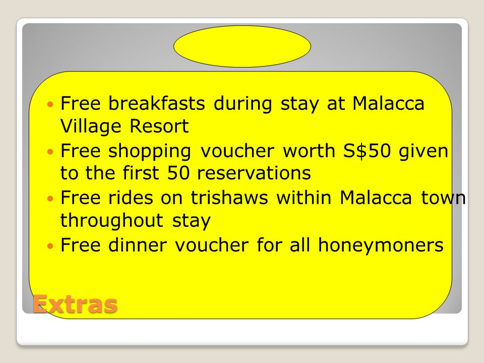 Extras Free breakfasts during stay at Malacca Village Resort