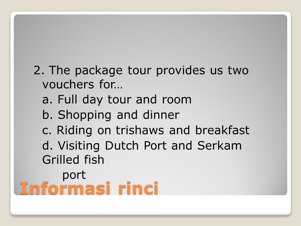 Informasi rinci 2. The package tour provides us two vouchers for…