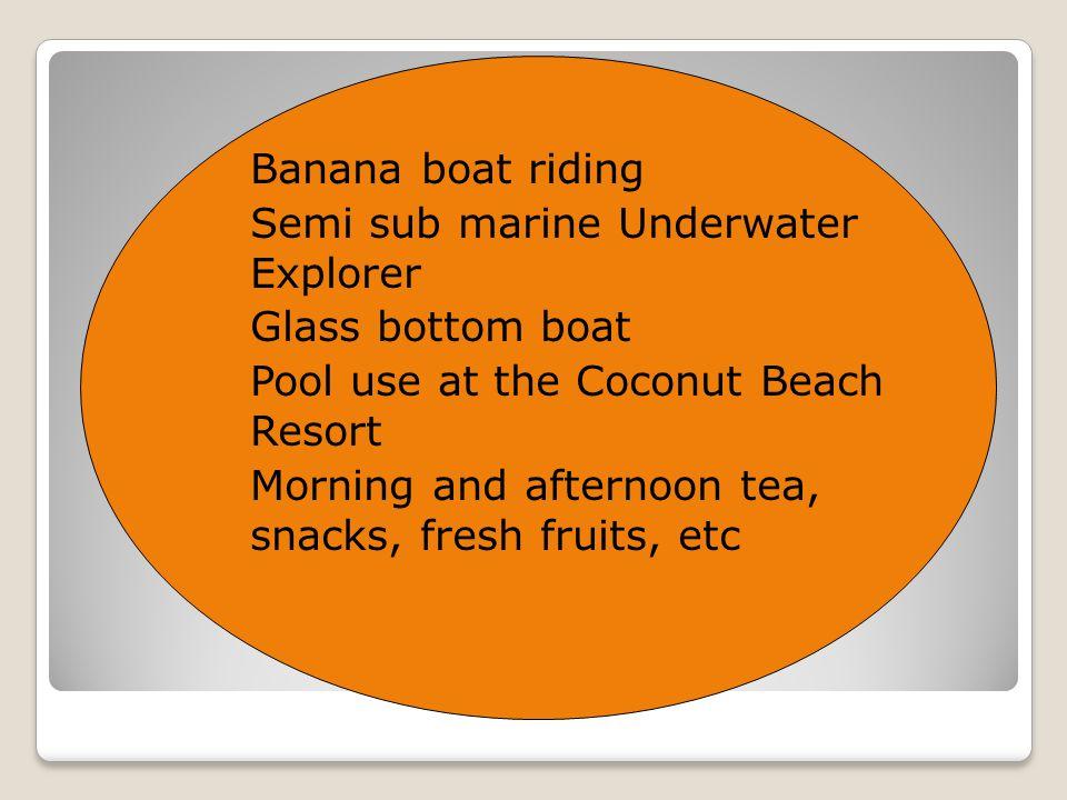 Banana boat riding Semi sub marine Underwater Explorer. Glass bottom boat. Pool use at the Coconut Beach Resort.
