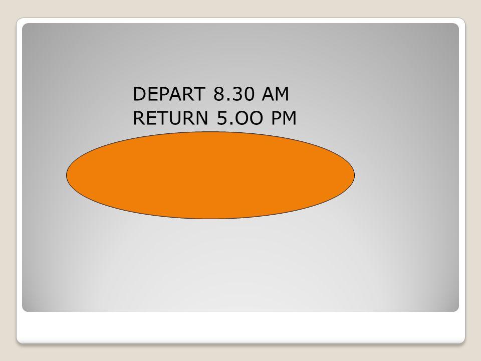 DEPART 8.30 AM RETURN 5.OO PM