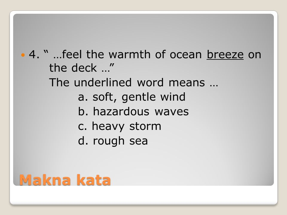 Makna kata 4. …feel the warmth of ocean breeze on the deck …