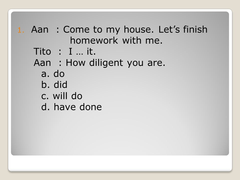 Aan : Come to my house. Let's finish