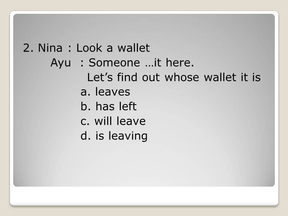 2. Nina : Look a wallet Ayu : Someone …it here