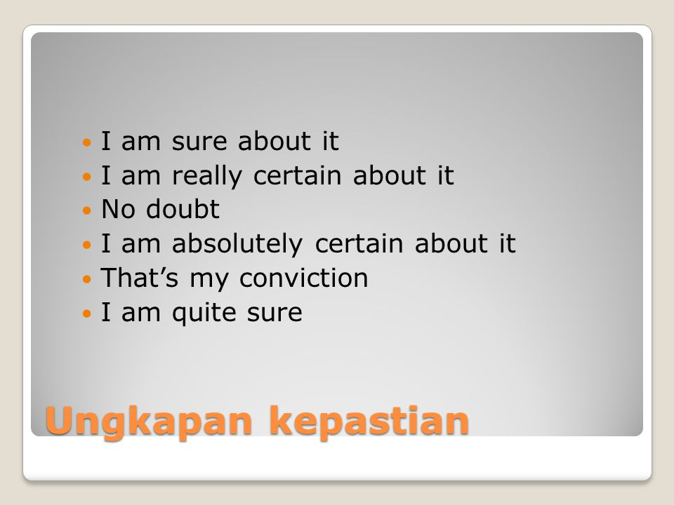 Ungkapan kepastian I am sure about it I am really certain about it
