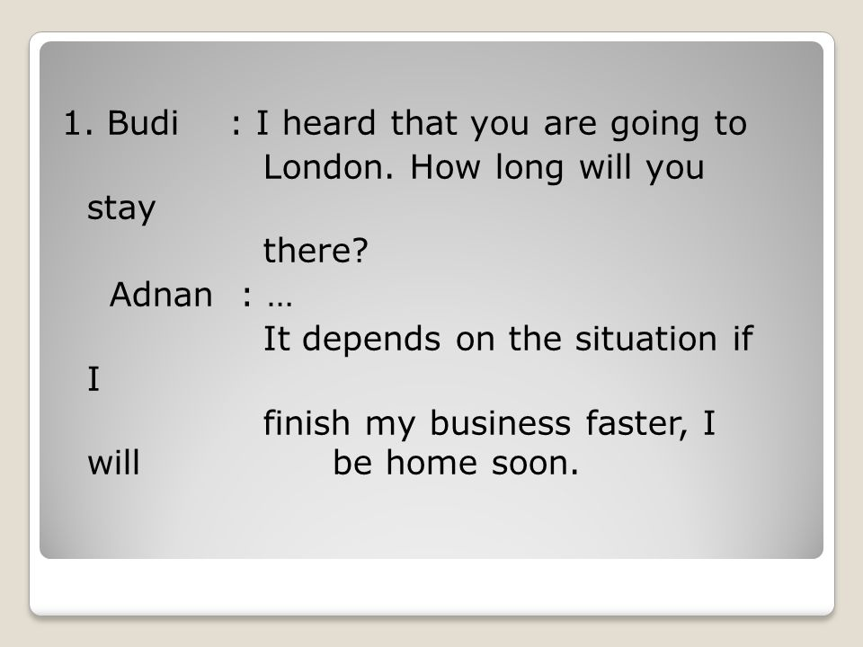 1. Budi : I heard that you are going to London