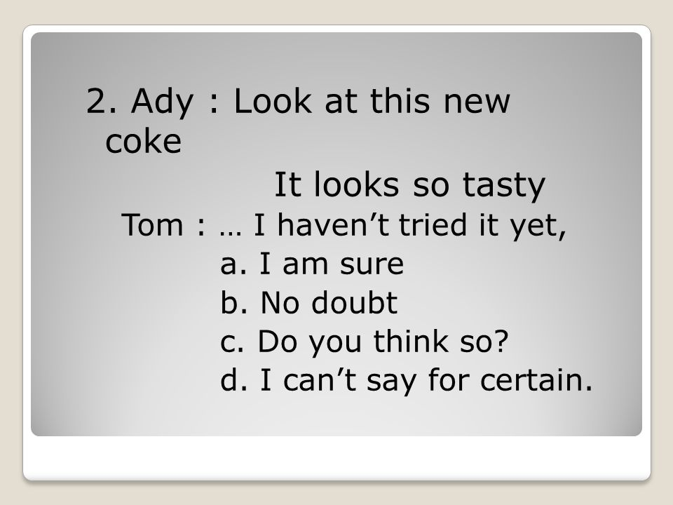 2. Ady : Look at this new coke It looks so tasty