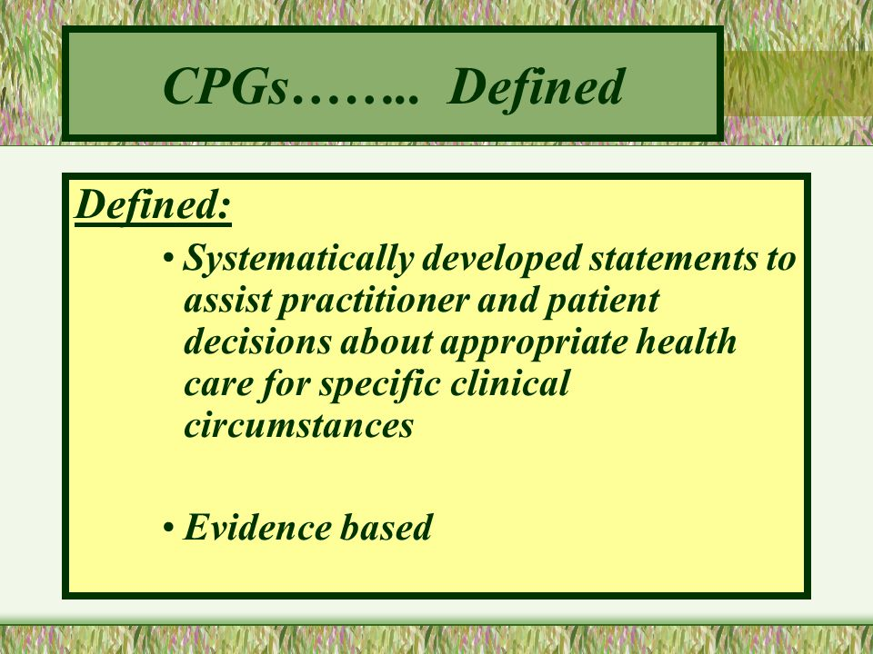 CPGs…….. Defined Defined: