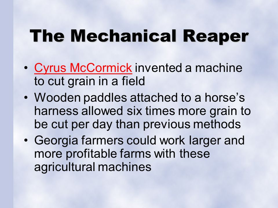 The Mechanical Reaper Cyrus McCormick invented a machine to cut grain in a field.