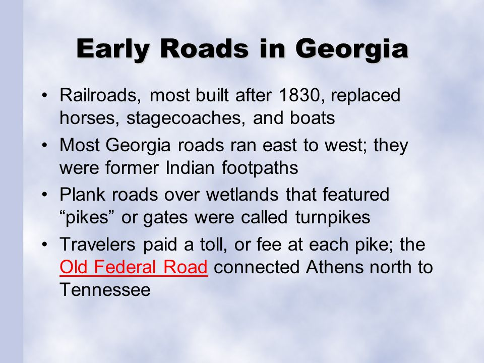 Early Roads in Georgia Railroads, most built after 1830, replaced horses, stagecoaches, and boats.