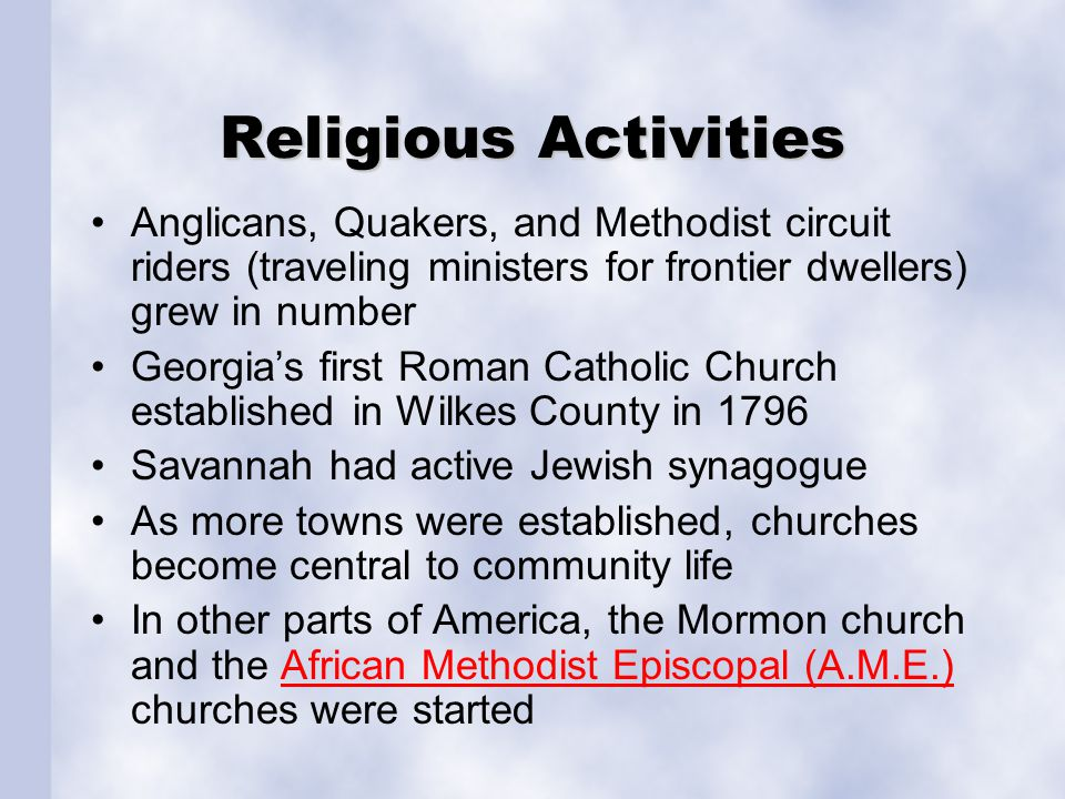 Religious Activities Anglicans, Quakers, and Methodist circuit riders (traveling ministers for frontier dwellers) grew in number.