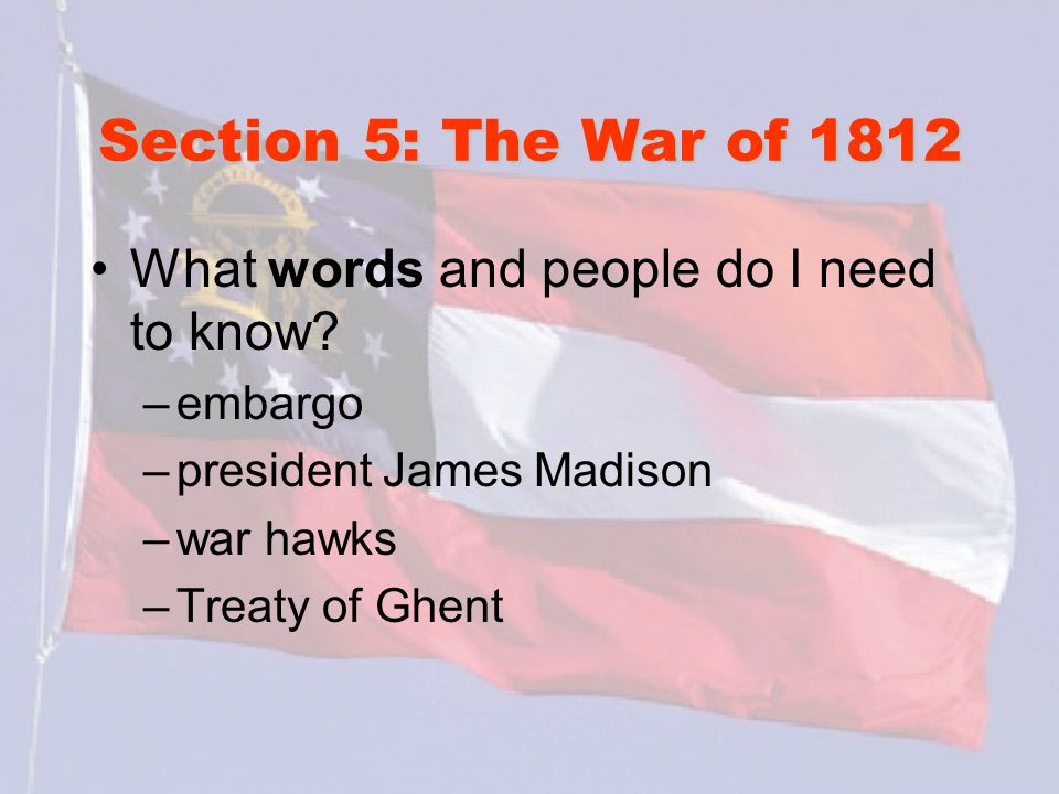 Section 5: The War of 1812 What words and people do I need to know