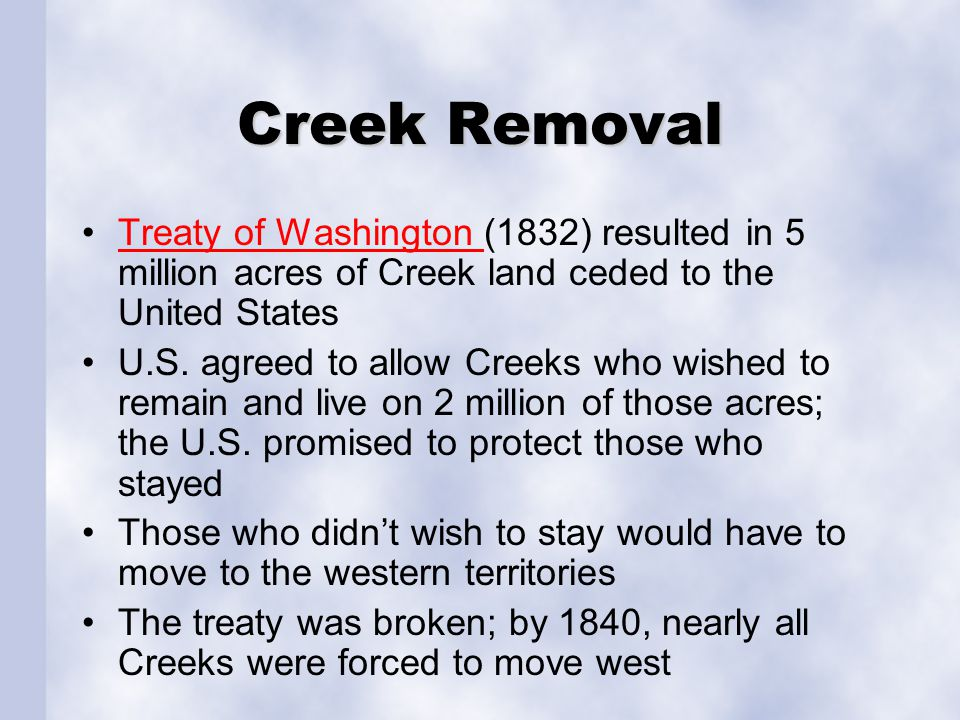 Creek Removal Treaty of Washington (1832) resulted in 5 million acres of Creek land ceded to the United States.
