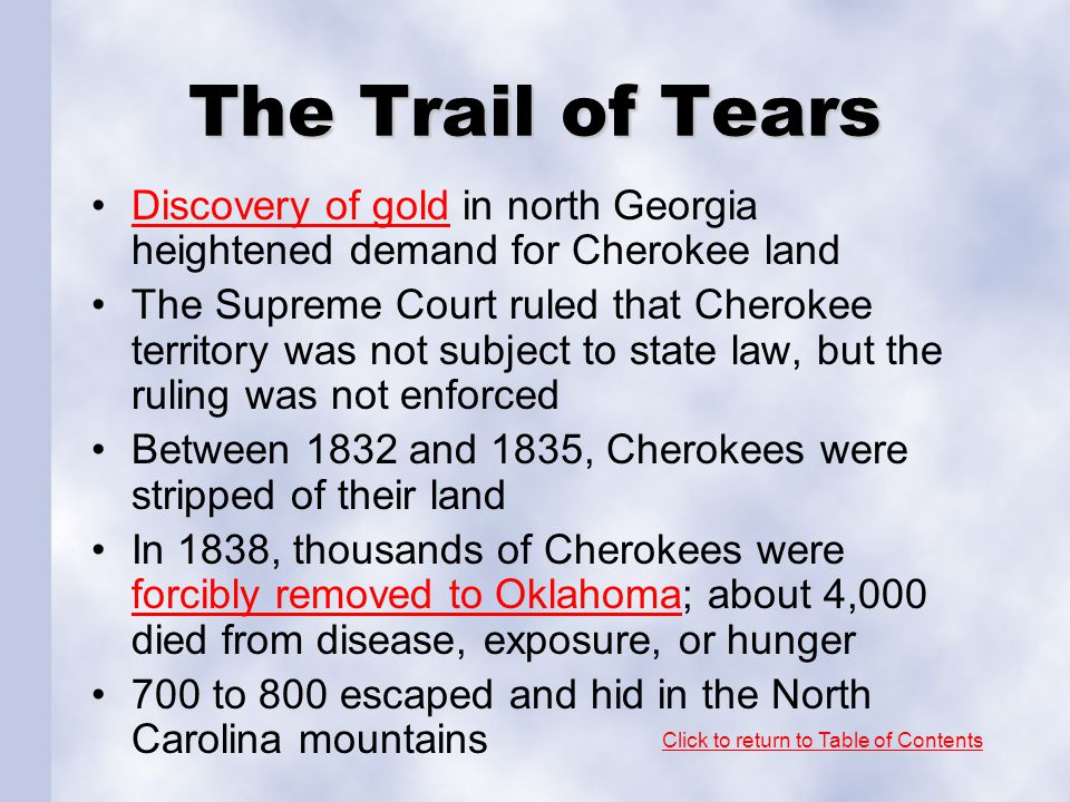 The Trail of Tears Discovery of gold in north Georgia heightened demand for Cherokee land.