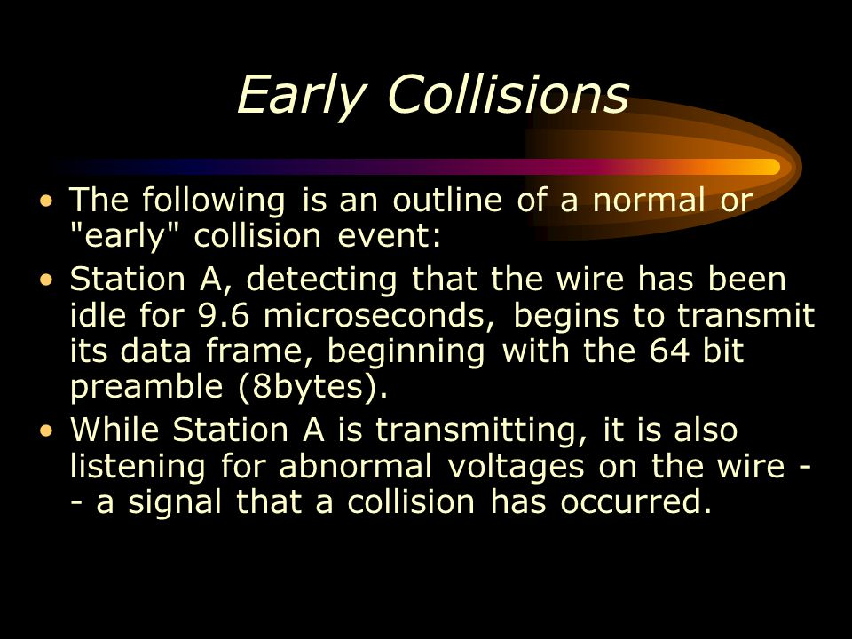 Early Collisions The following is an outline of a normal or early collision event: