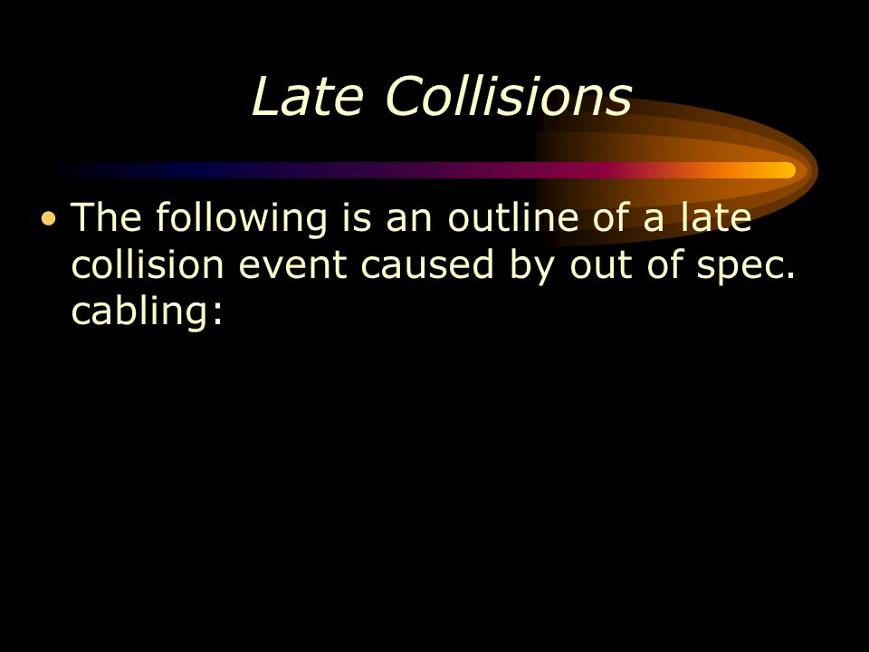 Late Collisions The following is an outline of a late collision event caused by out of spec.