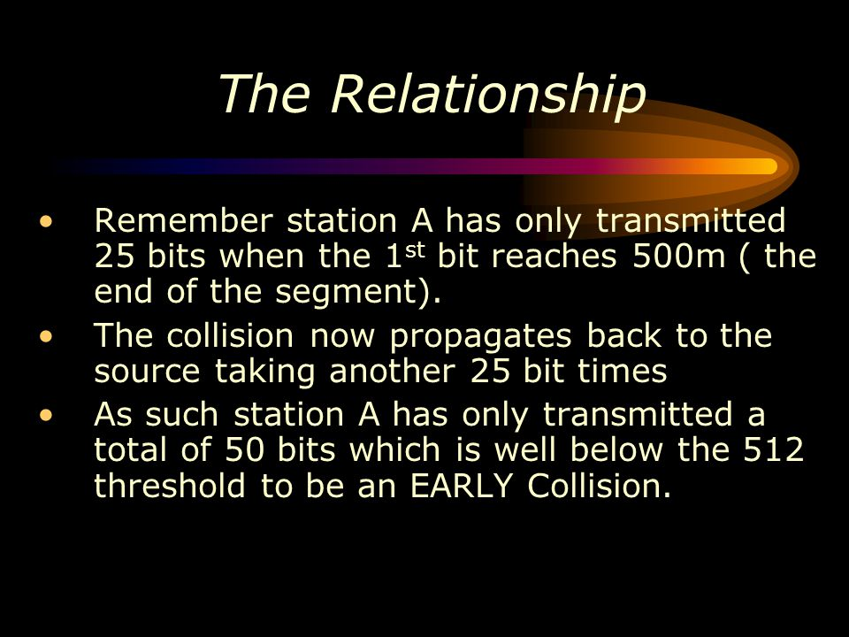 The Relationship Remember station A has only transmitted 25 bits when the 1st bit reaches 500m ( the end of the segment).