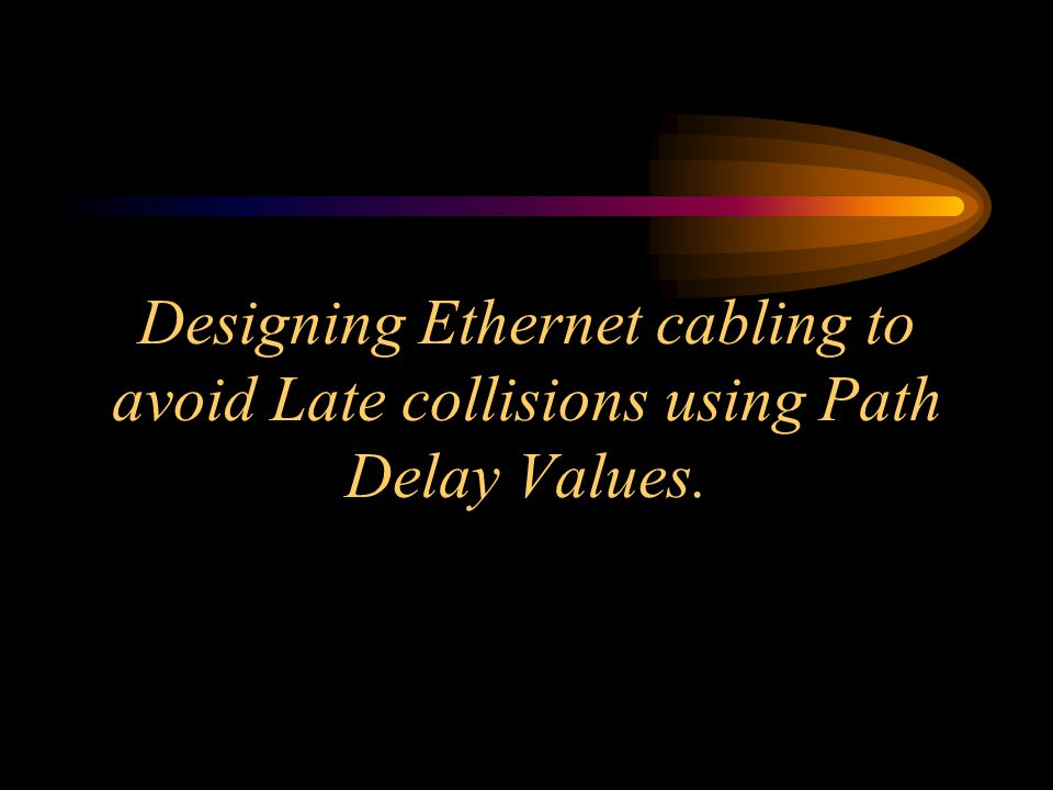 Designing Ethernet cabling to avoid Late collisions using Path Delay Values.