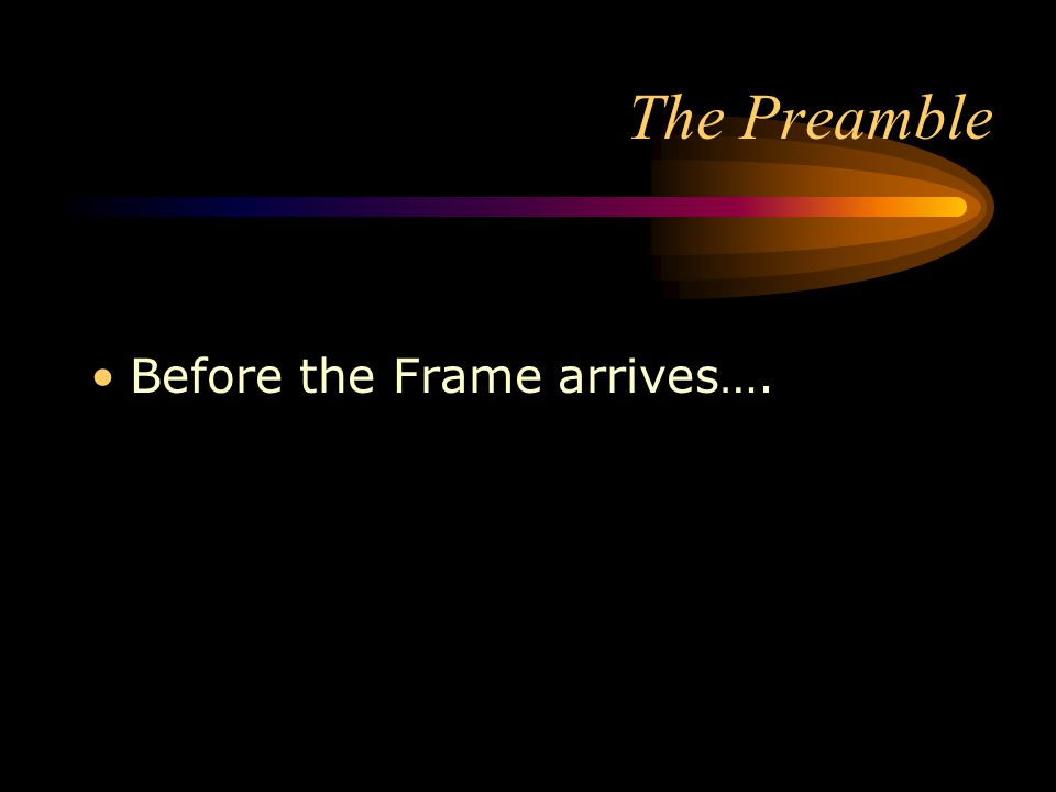 The Preamble Before the Frame arrives….
