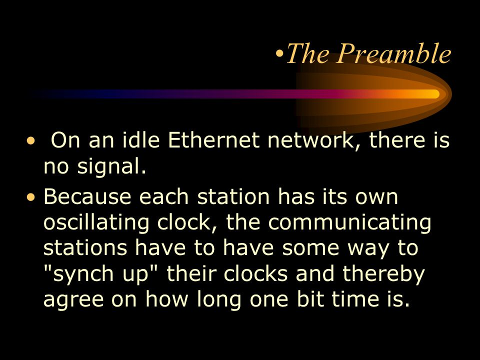 The Preamble On an idle Ethernet network, there is no signal.