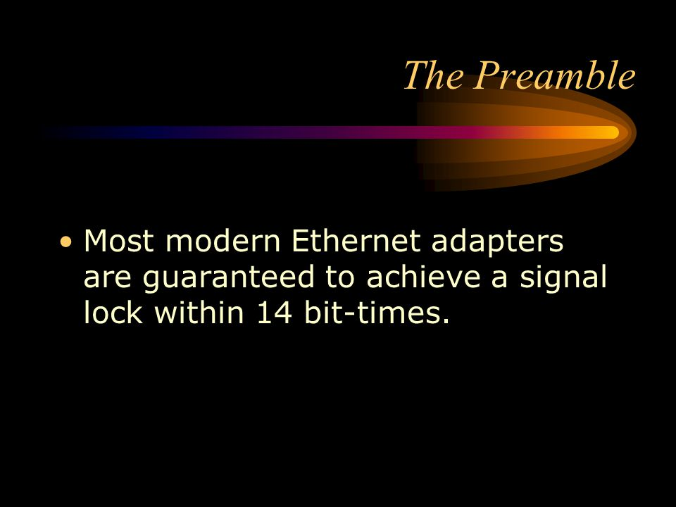 The Preamble Most modern Ethernet adapters are guaranteed to achieve a signal lock within 14 bit-times.