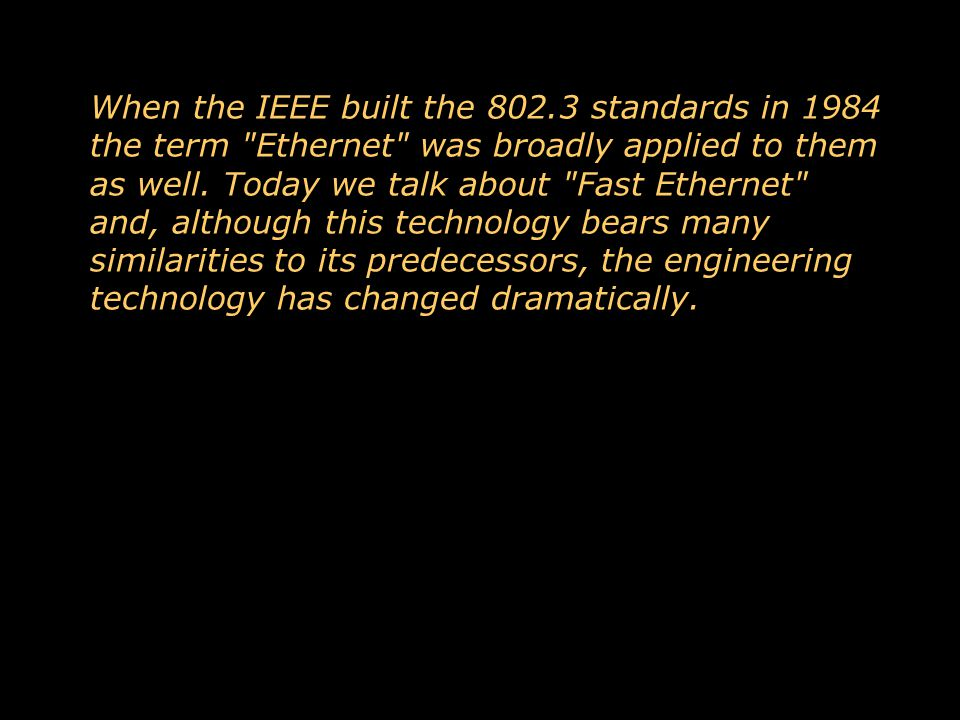 When the IEEE built the 802.3 standards in 1984 the term Ethernet was broadly applied to them as well.