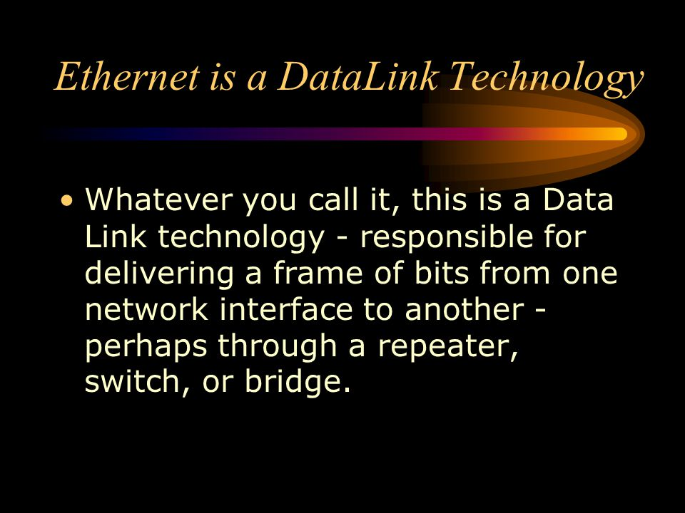Ethernet is a DataLink Technology