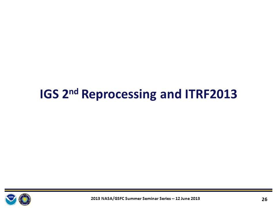 IGS 2nd Reprocessing and ITRF2013