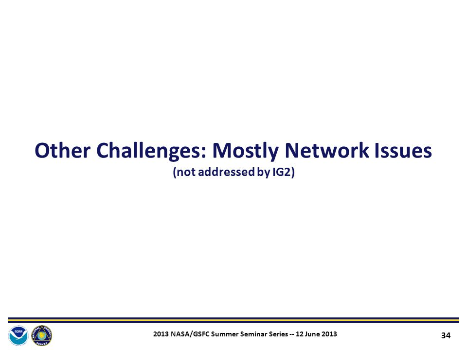 Other Challenges: Mostly Network Issues (not addressed by IG2)