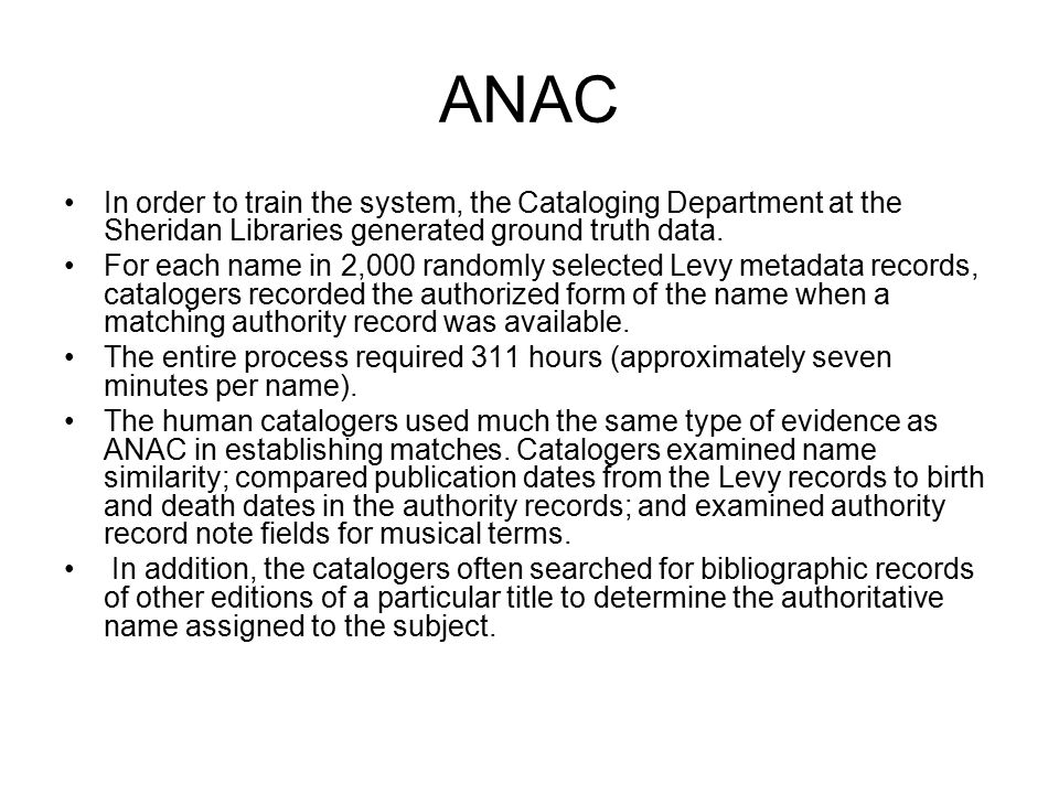 ANAC In order to train the system, the Cataloging Department at the Sheridan Libraries generated ground truth data.