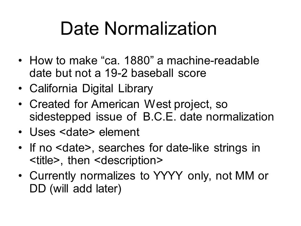 Date Normalization How to make ca. 1880 a machine-readable date but not a 19-2 baseball score. California Digital Library.