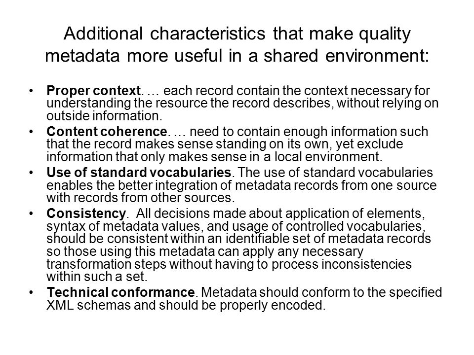 Additional characteristics that make quality metadata more useful in a shared environment: