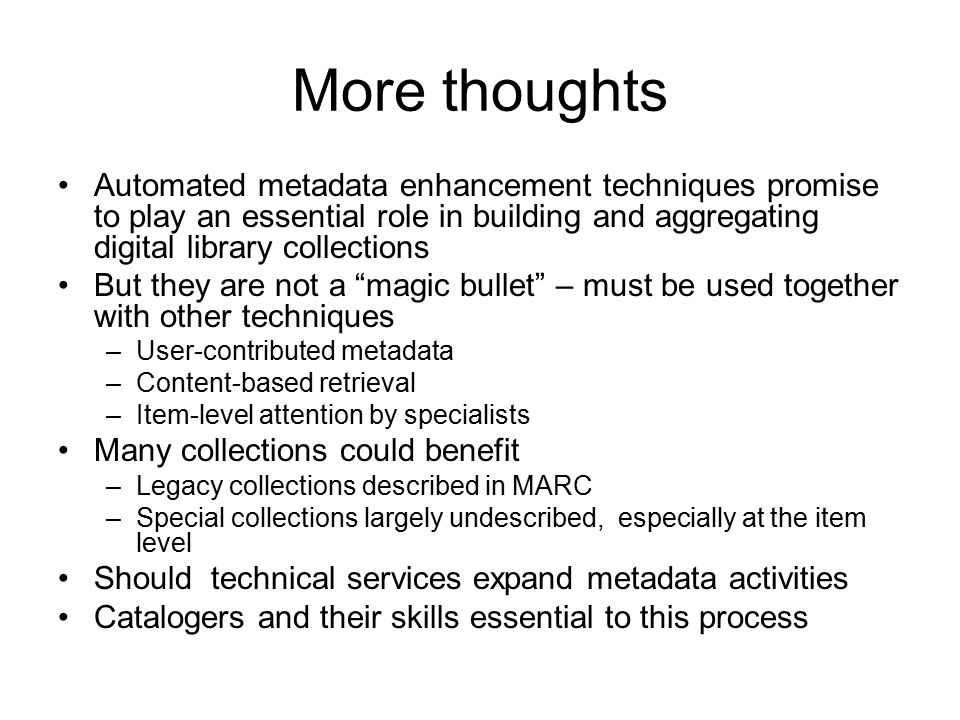 More thoughts Automated metadata enhancement techniques promise to play an essential role in building and aggregating digital library collections.