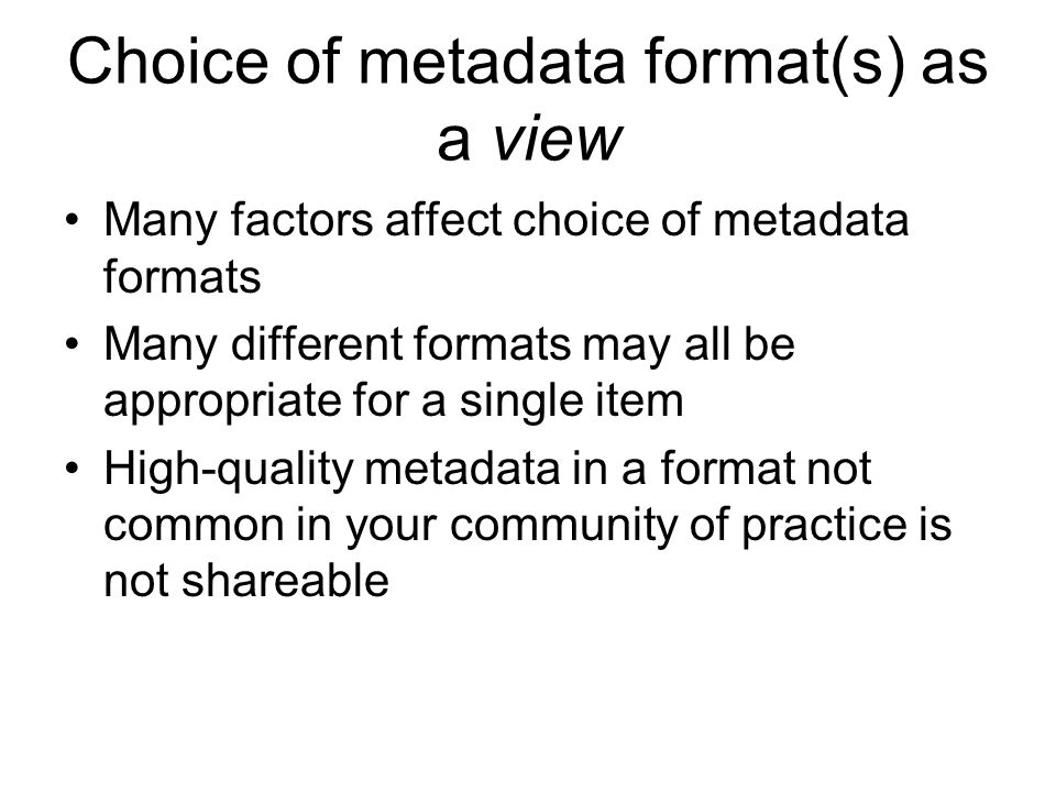Choice of metadata format(s) as a view