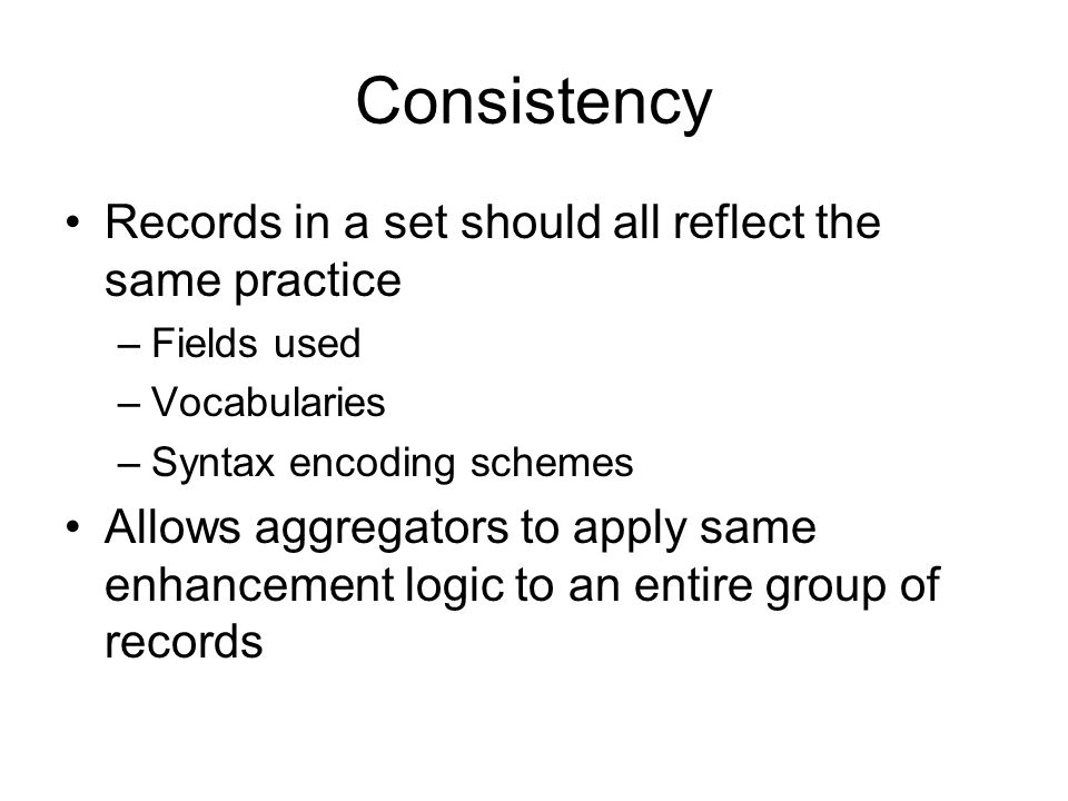 Consistency Records in a set should all reflect the same practice